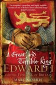 Great and Terrible King Edward 1 and the forging of Britain