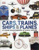 Cars, Trains, Ships and Planes: A Visual Encyclopedia HB