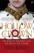 The Hollow Crown The Wars of the Roses and the Rise of the Tudors