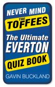 Never Mind the Toffees The Ultimate Everton FC Quiz Book