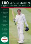 Leicestershire CCC : 100 Greats