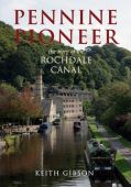 Pennine Pioneer - The Story of the Rochdale Canal D