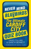 Never mind the Bluebirds The Ultimate Cardiff City Quiz Book