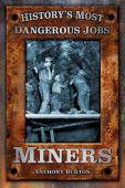 Historys Most Dangerous Jobs Miners