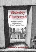 Stukely Illustrated: William Stukelys Rediscovery of Britains Ancient Sites