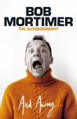 And Away...Bob Mortimer The Autobiography