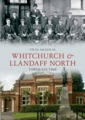 Whitchurch and Llandaff North Through Time