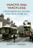 Tracks and Trackless: Chesterfields Trams and Trolleybuses