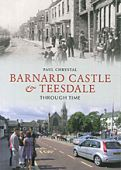 Barnard Castle and Teesdale Through Time