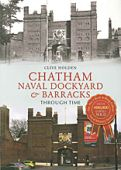 Chatham Dockyard and Naval Barracks Through Time
