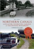 Northern Canals Through Time Lancaster Ulverston Carlisle and the Pennine Waterways OP