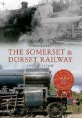 Somerset and Dorset Railway Through Time