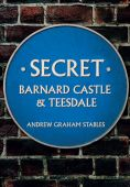 Secret Barnard Castle and Teesdale