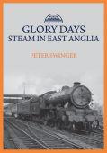 Glory Days: Steam in East Anglia