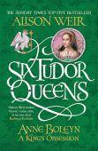 Six Tudor Queens 2: Anne Boleyn, A King's Obsession