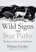 Wild Signs and Star Paths: The Keys to Our Lost Sixth Sense HB