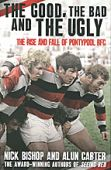 The Good the Bad and the Ugly The Rise and Fall of Pontypool RFC HB OP