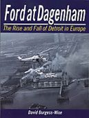 Ford at Dagenham The Rise and Fall of Detroit in Europe
