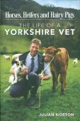 Horses Heifers and Hairy Pigs The Life of a Yorkshire Vet HB