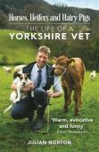 Horses, Heifers and Hairy Pigs: The Life of a Yorkshire Vet PB