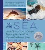The Sea: Stories, Trivia, Crafts and Recipes Inspired by the World's Best Shorelines, Beaches & Oceans
