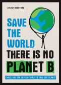 Save the World: There is No Planet B
