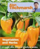Alan Titchmarsh How to Garden: Vegetables & Herbs