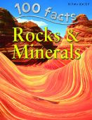 100 Facts: Rocks and Minerals