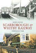 Scarborough and Whitby Railway Through Time
