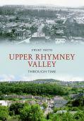 Upper Rhymney Valley Though Time