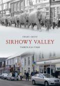 Sirhowy Valley Through Time