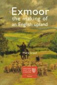Exmoor - The Making of an English Upland
