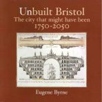 Unbuilt Bristol The City That Might Have Been 1750 2050