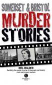 Somerset & Bristol Murder Stories