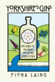 Yorkshire's Gins: The Spirit of the Dales, the Moors, Cities & Coast